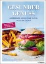 Gesunder Genuss - Allergenarm kochen ohne Gluten, Milch und Zucker
