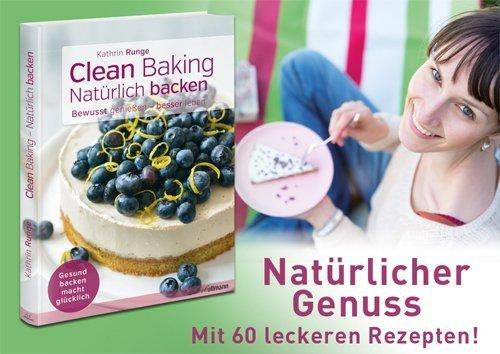 Clean Baking - Gesund backen macht glücklich