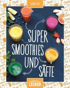 Einfach lecker: Super Smoothies und Säfte