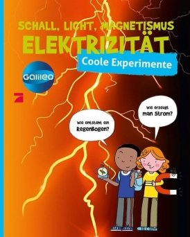 Galileo coole Experimente: Schall, Licht und Elektrizität
