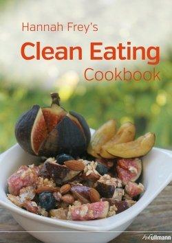Hannah Frey's Clean Eating Cookbook