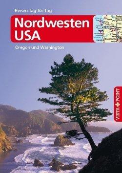 Nordwesten USA – VISTA POINT Reiseführer Reisen Tag für Tag