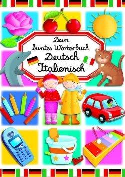 Dein buntes Wörterbuch: Deutsch-Italienisch