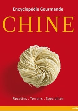 Encyclopédie gourmande: Chine
