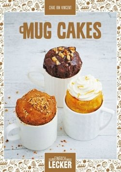 Einfach lecker: Mug Cakes