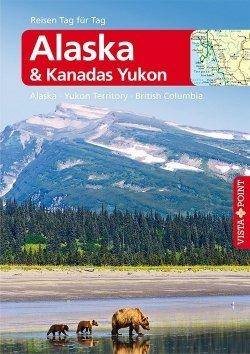 Alaska & Kanadas Yukon – VISTA POINT Reiseführer Reisen Tag für Tag