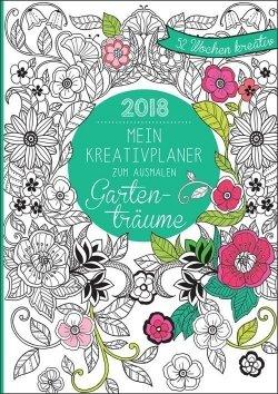 Mein Kreativplaner zum Ausmalen 2018: Gartenträume
