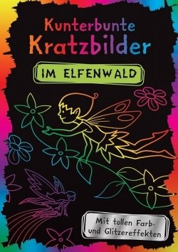 Kunterbunte Kratzbilder: Im Elfenwald