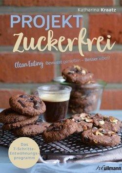Projekt Zuckerfrei - Clean Eating - Das 7-Schritte-Entwöhnungsprogramm