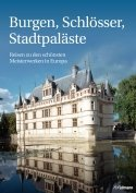 Burgen, Schlösser, Stadtpaläste – Reisen zu den schönsten Meisterwerken in Europa