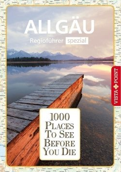 1000 Places To See Before You Die – Regioführer Allgäu
