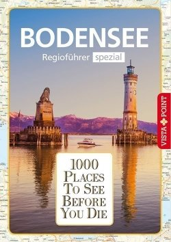 1000 Places To See Before You Die – Regioführer Bodensee