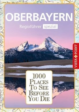 1000 Places To See Before You Die – Regioführer Oberbayern