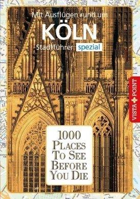 1000 Places To See Before You Die – Stadtführer Köln