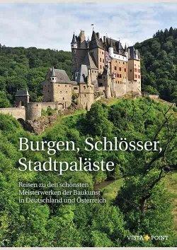 Burgen, Schlösser, Stadtpaläste – Reisen zu den schönsten Meisterwerken der Baukunst in Deutschland und Österreich