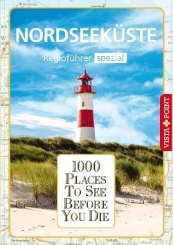 1000 Places To See Before You Die – Regioführer Nordseeküste