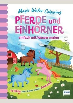 Magic Water Colouring – Pferde und Einhörner