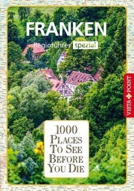 1000 Places To See Before You Die – Regioführer Franken