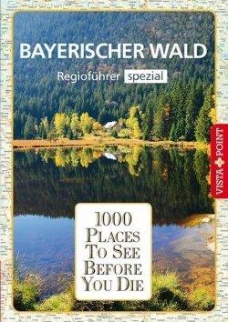 1000 Places To See Before You Die – Regioführer Bayerischer Wald